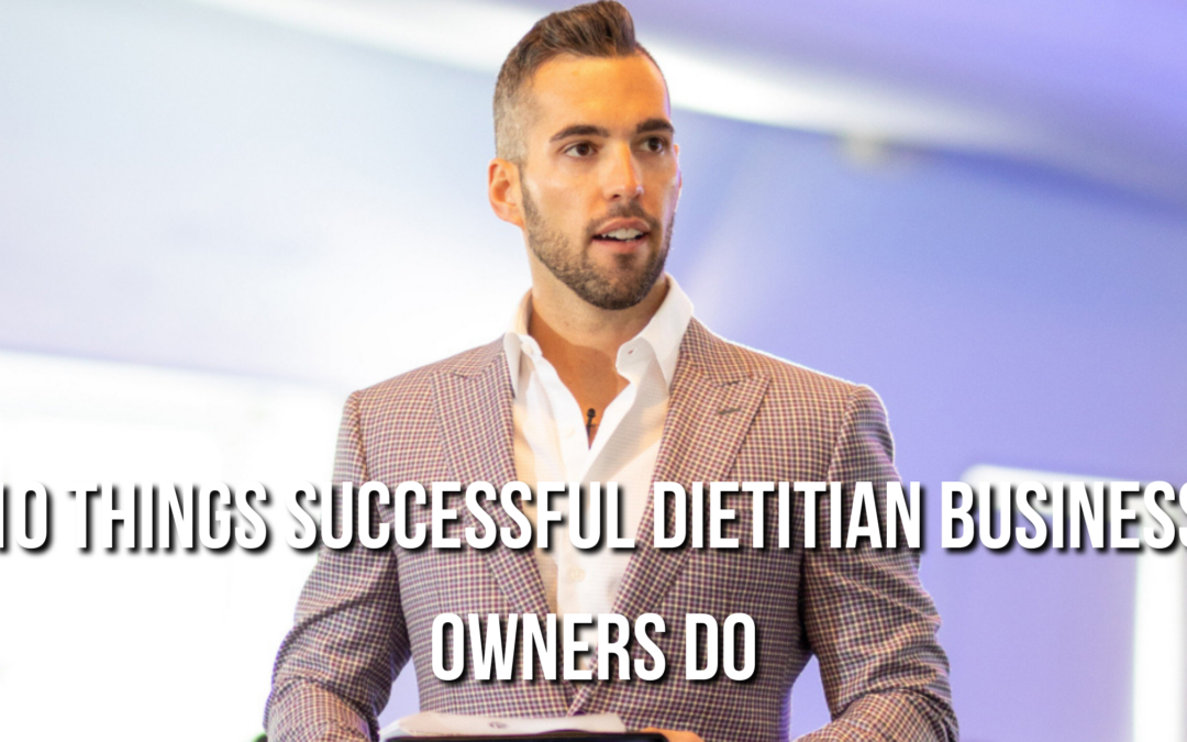 10 Things Successful Dietitian Business Owners Do